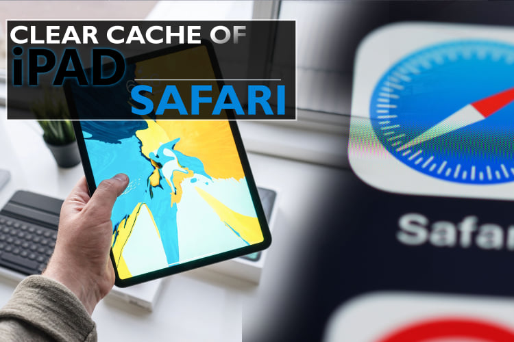 How To Clear The Cache Of iPad Safari, The Complete Guide
